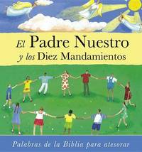 El Padre Nuestro y Los Diez Mandamientos (the Lord's Prayer and Ten Commandments) by Lois Rock