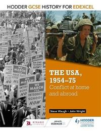 Hodder GCSE History for Edexcel: The USA, 1954-75: conflict at home and abroad by John Wright
