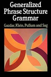 Generalized Phrase Structure Grammar by Gerald Gazdar