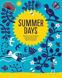 Summer Days: Stories and Poems Celebrating the Kiwi Summer by Various Authors