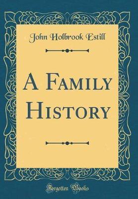A Family History (Classic Reprint) by John Holbrook Estill