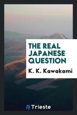 The Real Japanese Question by K. K. Kawakami