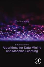 Introduction to Algorithms for Data Mining and Machine Learning by Xin, She Yang