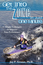 Get Into the Zone in Just One Minute: 21 Simple Techniques to Improve Your Performance by Jay P Granat, PhD image