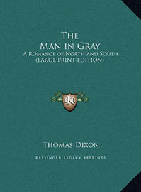 The Man in Gray: A Romance of North and South (Large Print Edition) by Thomas Dixon