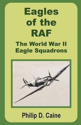 Eagles of the RAF: The World War II Eagle Squadrons by Philip D Caine, Ph.D.