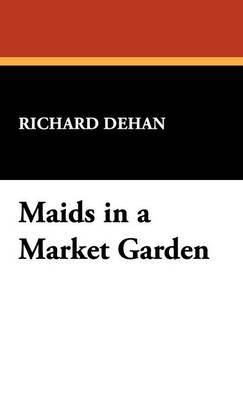 Maids in a Market Garden by Richard Dehan