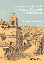 Southgate, Horatio. Narrative of a Visit to the Syrian [Jacobite] Church of Mesopotamia; with Statements and Reflections Upon the Present State of Chr by Horatio Southgate