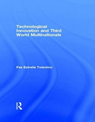 Technological Innovation and Third World Multinationals by Paz Estrella Tolentino