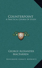 Counterpoint: A Practical Course of Study by George Alexander Macfarren