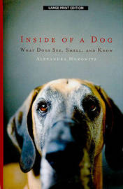 Inside of a Dog: What Dogs See, Smell, and Know by Alexandra Horowitz image