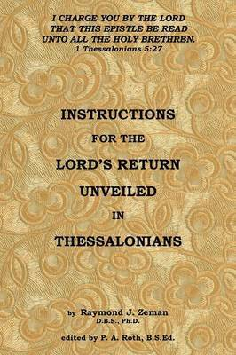 Instructions for the Lord's Return Unveiled in Thessalonians by D B S Ph D Zeman