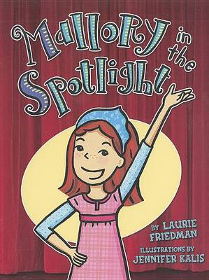 Mallory in the Spotlight by Laurie Friedman