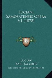 Luciani Samosatensis Opera V1 (1878) by . Lucian