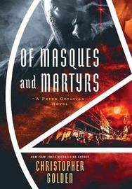 Of Masques and Martyrs by Christopher Golden
