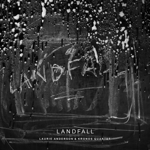 Landfall by Laurie Anderson & Kronos Quartet