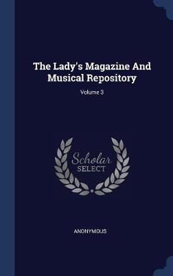 The Lady's Magazine and Musical Repository; Volume 3 by * Anonymous image