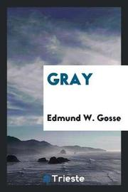 Gray by Edmund W Gosse