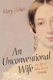 An Unconventional Wife: The Life of Julia Sorell Arnold by Mary Hoban