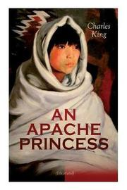 AN APACHE PRINCESS (Illustrated) by Charles King