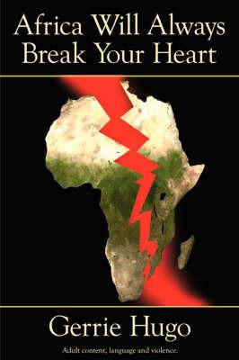 Africa Will Always Break Your Heart by Gerrie Hugo image