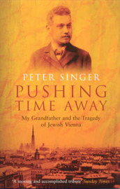 Pushing Time Away: My Grandfather and the Tragedy of Jewish Vienna by Peter Singer image