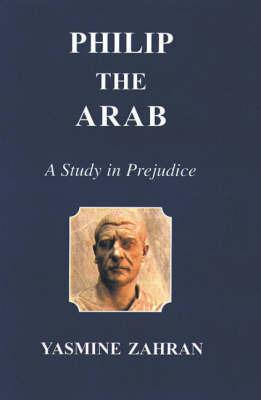 Philip the Arab: A Study in Prejudice by Yasmine Zahran image