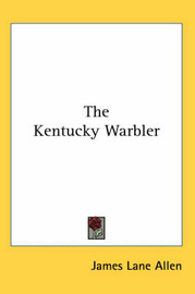 The Kentucky Warbler by James Lane Allen