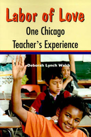 Labor of Love: One Chicago Teacher's Experience by Deborah Lynch Walsh image