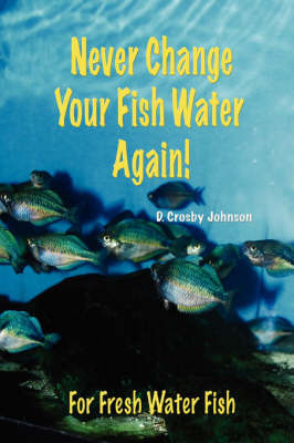 Never Change Your Fish Water Again! by D Crosby Johnson image