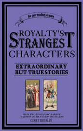 Royalty's Strangest Characters by Geoff Tibballs