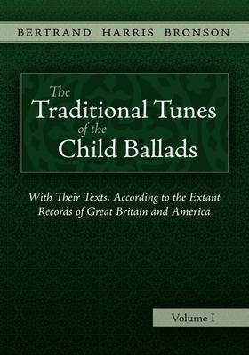 The Traditional Tunes of the Child Ballads, Vol 1 by Bertrand Harris Bronson