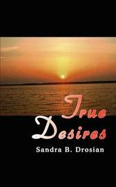 True Desires by Sandra B. Drosian image