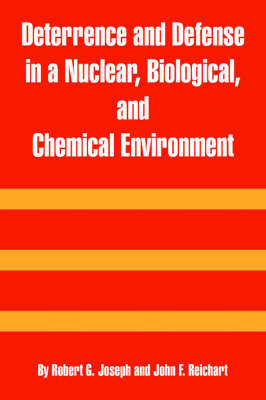 Deterrence and Defense in a Nuclear, Biological, and Chemical Environment by Robert, G. Joseph image
