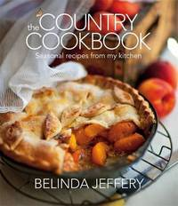 The Country Cookbook: Seasonal Recipes From My Kitchen by Belinda Jeffery