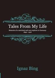 Tales From My Life by Ignaz Bing