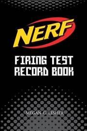 Nerf Firing Test Record Book (Black) Version 1 by Megan C Lesher