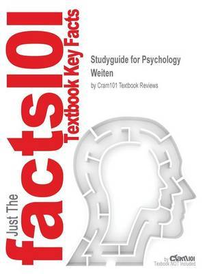 Studyguide for Psychology by Weiten, ISBN 9781305127265 by Cram101 Textbook Reviews