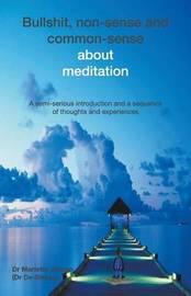 Bullshit, Non-Sense and Common-Sense about Meditation by Dr Mariette Jansen