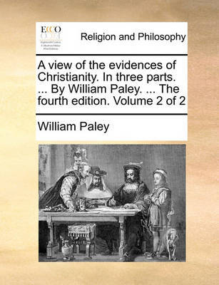 A View of the Evidences of Christianity. in Three Parts. ... by William Paley. ... the Fourth Edition. Volume 2 of 2 by William Paley image