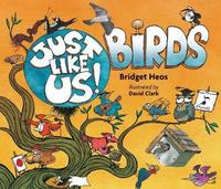 Just Like Us! Birds by Bridget Heos