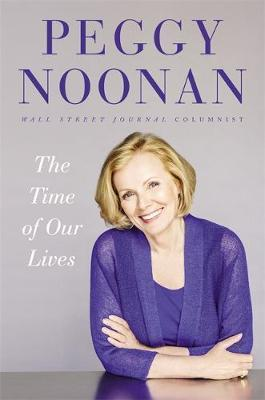 The Time Of Our Lives by Peggy Noonan image