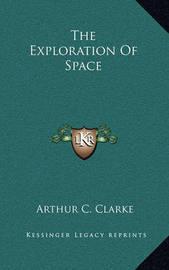 The Exploration of Space the Exploration of Space by Arthur C. Clarke