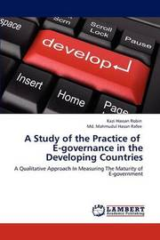 A Study of the Practice of E-Governance in the Developing Countries by Kazi Hassan Robin