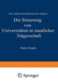Die Steuerung Von Universitaten in Staatlicher Tragerschaft by Maria Engels