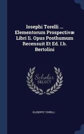 Iosephi Torelli ... Elementorum Prospectiv� Libri II. Opus Posthumum Recensuit Et Ed. I.B. Bertolini by Giuseppe Torelli image