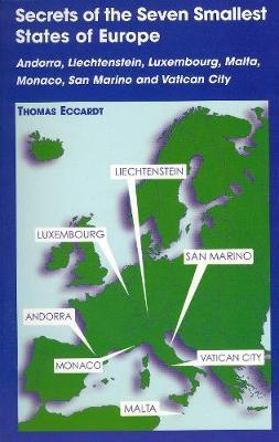 Secrets of the Seven Smallest States of Europe: Andorra, Liechtenstein, Luxembourg, Malta, Monaco, San Marino and Vatican City by Thomas Eccardt