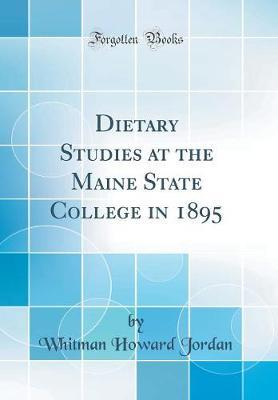 Dietary Studies at the Maine State College in 1895 (Classic Reprint) by Whitman Howard Jordan