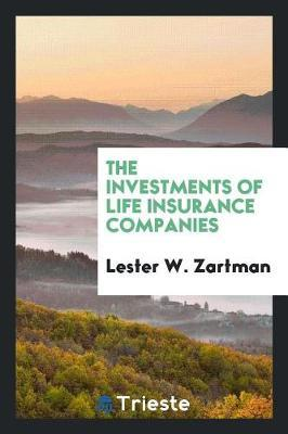 The Investments of Life Insurance Companies by Lester W. Zartman image