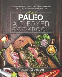 Paleo Air Fryer Cookbook by Peter Gordon image